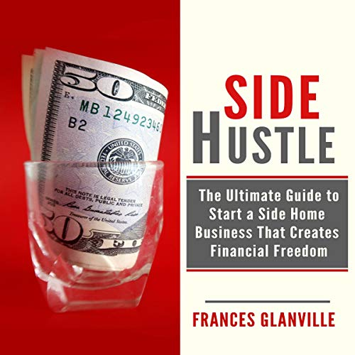 Side Hustle     The Ultimate Guide to Start a Side Home Business That Creates Financial Freedom              Written by:                                                                                                                                 Frances Glanville                               Narrated by:                                                                                                                                 Jesse Gross                      Length: 13 mins     Not rated yet     Overall 0.0