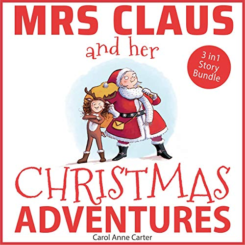 Mrs Claus and Her Christmas Adventures     Read Aloud Stories for Children, 3 in 1 Kids Story Bundle (Christmas Stories for Kids, Book 4)              By:                                                                                                                                 Carol Anne Carter                               Narrated by:                                                                                                                                 Nathan Bradshaw                      Length: 3 hrs and 4 mins     Not rated yet     Overall 0.0