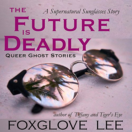 The Future Is Deadly: A Supernatural Sunglasses Story audiobook cover art