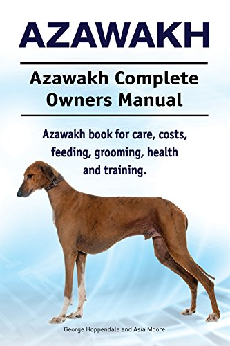 Azawakh Dog. Azawakh dog book for costs, care, feeding, grooming, training and health. Azawakh dog Owners Manual.