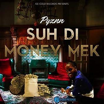 Suh Di Money Mek