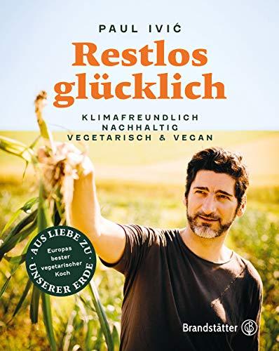 Restlos glücklich. Vegetarisch, klimafreundlich, nachhaltig: Klimafreundlich, nachhaltig, vegetarisch & vegan