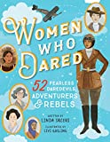Women Who Dared: 52 Stories of Fearless Daredevils, Adventurers, and Rebels (Biography Books for...