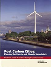 Post Carbon Cities: Planning for Energy and Climate Uncertainty, A Guidebook on Peak Oil and Global