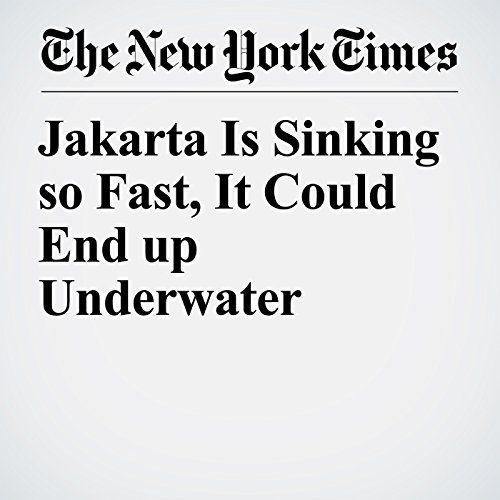 Jakarta Is Sinking so Fast, It Could End up Underwater copertina