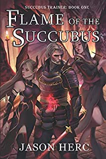 Flame of the Succubus: A cultivation dark fantasy (Succubus Trainer)