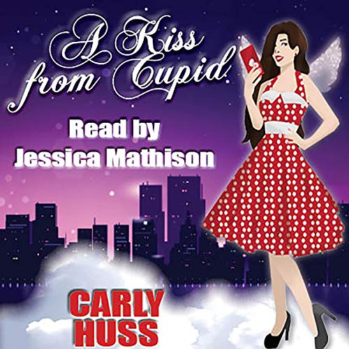 A Kiss from Cupid Audiobook By Carly Huss cover art