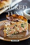 Wicked Tuna: 40 Fabulous Recipes Featuring Tuna (English Edition)
