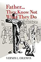 Father They Know Not What They Do: God's Poetic Reach to a Lost and Dying World
