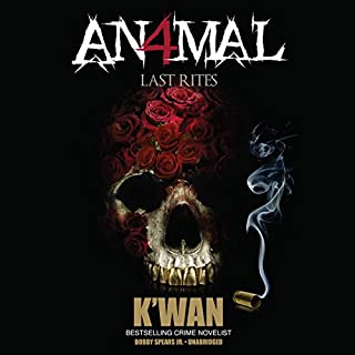 Animal 4     Last Rites              By:                                                                                                                                 K'wan                               Narrated by:                                                                                                                                 Bobby Spears Jr.                      Length: 6 hrs and 58 mins     403 ratings     Overall 4.4