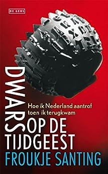 Dwars op de tijdgeest: hoe ik Nederland aantrof toen ik terugkwam van [Froukje Santing, Ad van den Kieboom]