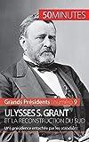 Ulysses S. Grant et la reconstruction du Sud: Une présidence entachée par les scandales