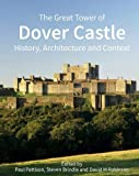 The Great Tower of Dover Castle: History, Architecture and Context (Historic England)