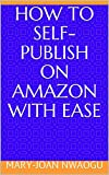 How to Self-Publish on Amazon with ease (English Edition)