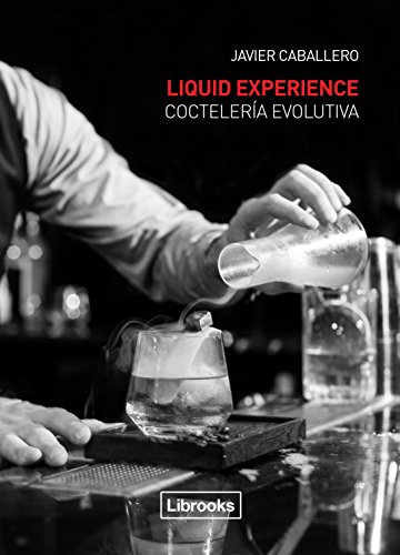 Liquid Experience: Coctelería evolutiva (Cooking Librooks)