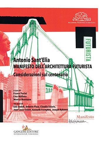 Antonio Sant'Elia. Manifesto dell'architettura futurista: Considerazioni sul centenario