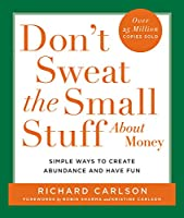 Don't Sweat the Small Stuff About Money: Spiritual and Practical Ways to Create Abundance and More Fun in Your Life (Don't Sweat the Small Stuff (Hyperion))
