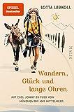 Wandern, Glück und lange Ohren: Mit Esel Jonny zu Fuß von München bis ans Mittelmeer | Ein außergewöhnlicher Reisebericht über eine Alpenüberquerung mit Esel
