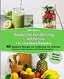 Basische Ernährung & Arthrose 2 in 1 Kochbuch / Ratgeber: 160 basische Rezepte zur Linderung von Arthrose inklusive Ernährungsplan und Entschlackungskur│Bonus: basische Körperpflege