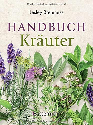 Handbuch Kräuter: Über 100 Pflanzen für Gesundheit, Wohlbefinden und Genuss