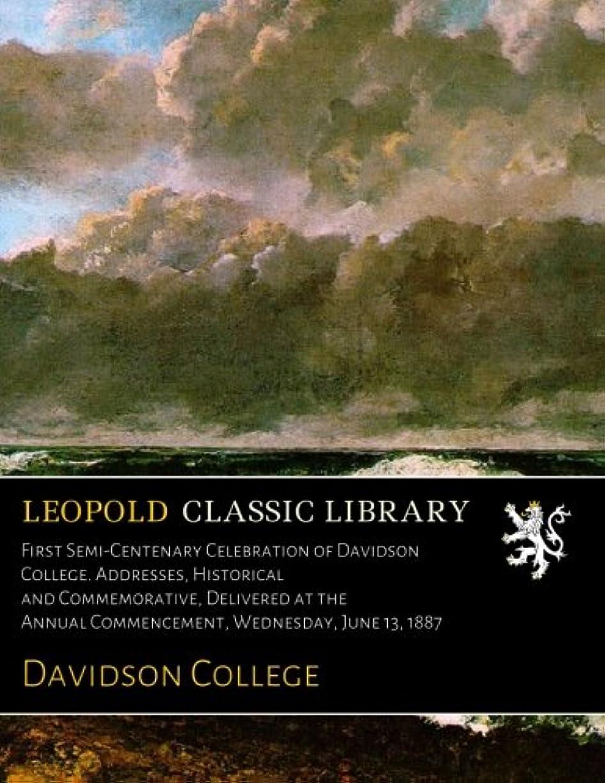 キャリアシェア未知のFirst Semi-Centenary Celebration of Davidson College. Addresses, Historical and Commemorative, Delivered at the Annual Commencement, Wednesday, June 13, 1887