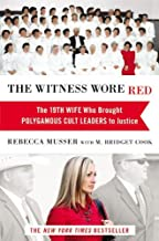 By Rebecca Musser - The Witness Wore Red: The 19th Wife Who Helped to Bring Down a Polygamous Cult (10/16/13)