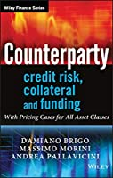 Counterparty Credit Risk, Collateral and Funding: With Pricing Cases For All Asset Classes (The Wiley Finance Series)