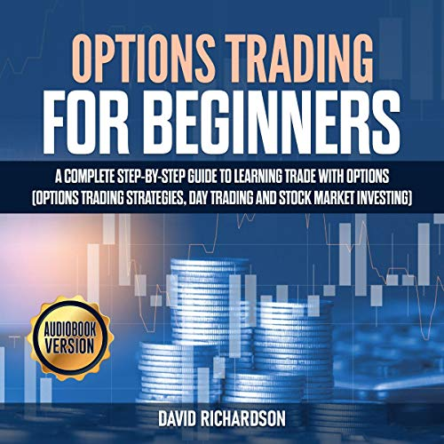 Options Trading for Beginners: A Complete Step-by-Step Guide to Learning Trade with Options audiobook cover art