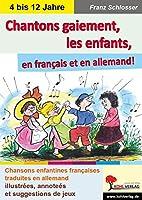 Chantons gaiement, les enfants: en francais et en allemand!