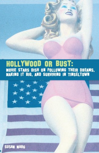 Book: Hollywood or Bust - Movie Stars Dish on Following their Dreams, Making it Big, and Surviving in Tinseltown by Susan Marg