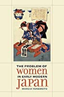 The Problem of Women in Early Modern Japan (Asia: Local Studies/Global Themes)