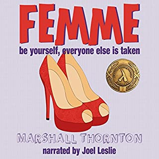 Femme                   By:                                                                                                                                 Marshall Thornton                               Narrated by:                                                                                                                                 Joel Leslie                      Length: 6 hrs and 23 mins     19 ratings     Overall 4.6