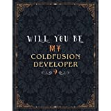 Coldfusion Developer Lined Notebook - Will You Be My Coldfusion Developer Job Title Daily Journal: A4, 21.59 x 27.94 cm, Teacher, Meeting, Daily, Over 100 Pages, 8.5 x 11 inch, Wedding, Journal, Mom