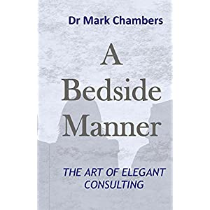 A Bedside Manner: The art of elegant consulting Kindle Edition