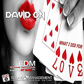 What I Did for Love (EDM Electronic Dance Music Two, Product of Hit Mania)