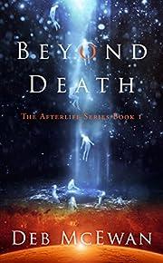 Beyond Death: The Afterlife Series Book 1: (A Supernatural Thriller)