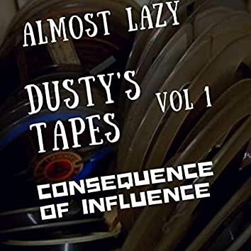 Dusty's Tapes, Vol.1 Consequence of Influence