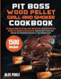 Pit Boss Wood Pellet Grill and Smoker Cookbook: The Biggest Guide for Pit Boss with 1500 Amazing Mouthwatering BBQ Recipes - Become the Undisputed Pitmaster of Your Neighborhood!