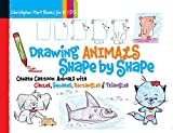 Drawing Animals Shape by Shape: Create Cartoon Animals with Circles, Squares, Rectangles & Triangles (Volume 2) (Drawing Shape by Shape)