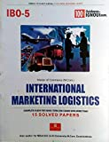 IBO 5 International Marketing Logistics (Including Previous Year Solved Question Papers)