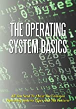 The Operating System Basics: All You Need To About The Common Operating Systems Types And The Features