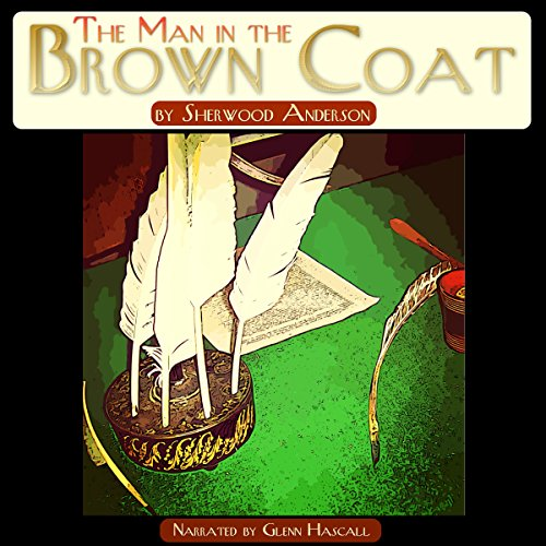 The Man in the Brown Coat                   By:                                                                                                                                 Sherwood Anderson                               Narrated by:                                                                                                                                 Glenn Hascall                      Length: 5 mins     Not rated yet     Overall 0.0