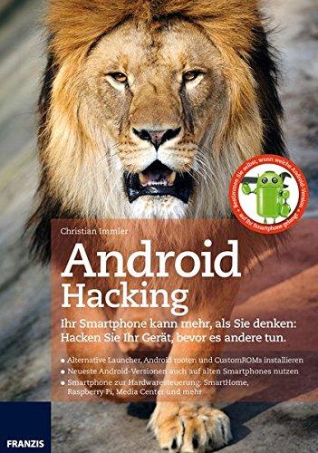 Android Hacking: Ihr Smartphone kann mehr, als Sie denken: Hacken Sie Ihr Gerat, bevor es andere tun.