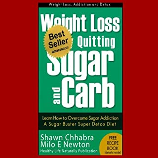 Weight Loss by Quitting Sugar and Carb - Learn How to Overcome Sugar Addiction - A Sugar Buster Super Detox Diet (Weight Loss, Addiction and Detox) audiobook cover art