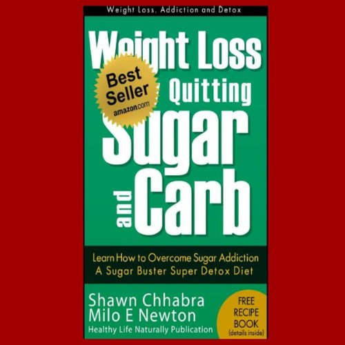 Weight Loss by Quitting Sugar and Carb - Learn How to Overcome Sugar Addiction - A Sugar Buster Super Detox Diet (Weight Loss, Addiction and Detox) cover art