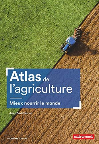 Atlas de l'agriculture: Mieux nourrir le monde