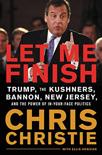 Let Me Finish: Trump, the Kushners, Bannon, New Jersey, and the Power of In-Your-Face Politics (English Edition)