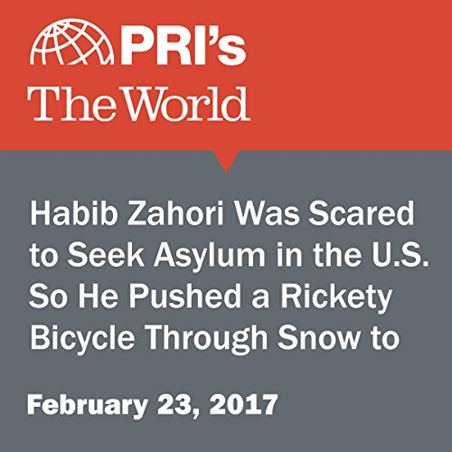 Habib Zahori Was Scared to Seek Asylum in the U.S. So He Pushed a Rickety Bicycle Through Snow to Get to Canada. audiobook cover art