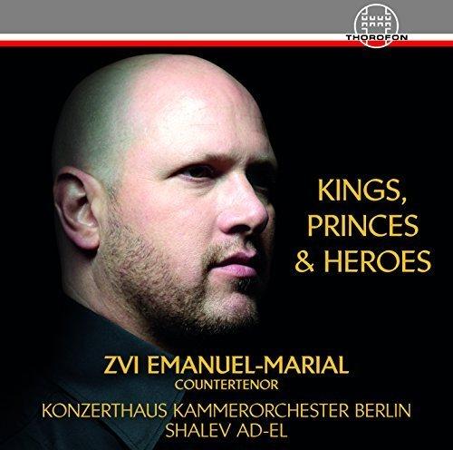 Kings, Princes & Heroes - Opera Arias of Handel, Gluck & Mozart by Zvi Emanuel-Marial (2015-05-04)