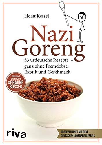 Nazi Goreng: 33 urdeutsche Gerichte – ganz ohne Fremdobst, Exotik und Geschmack